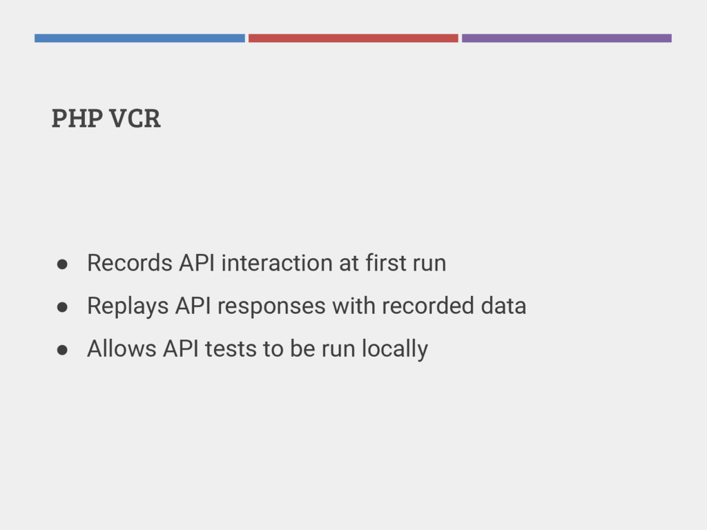 PHP VCR ● Records API interaction at first run ...