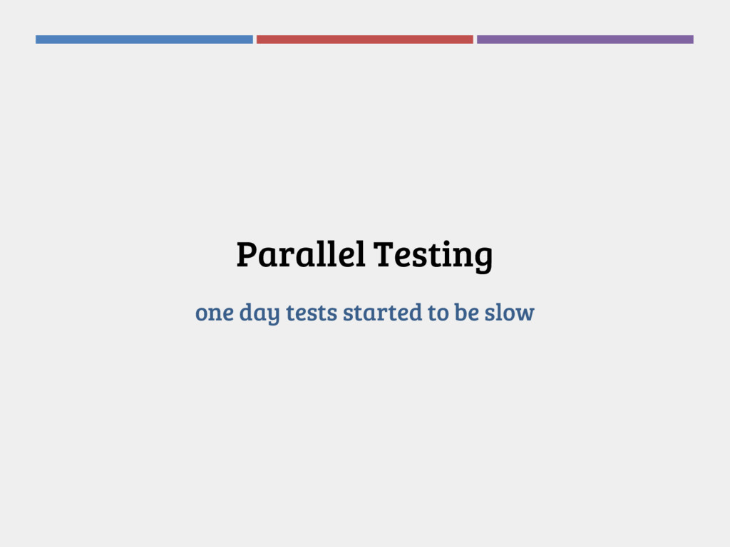 Parallel Testing one day tests started to be sl...
