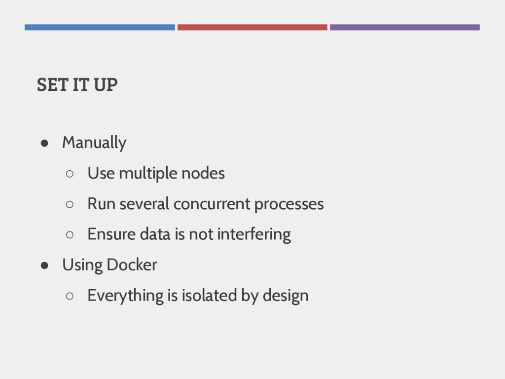 SET IT UP ● Manually ○ Use multiple nodes ○ Run...