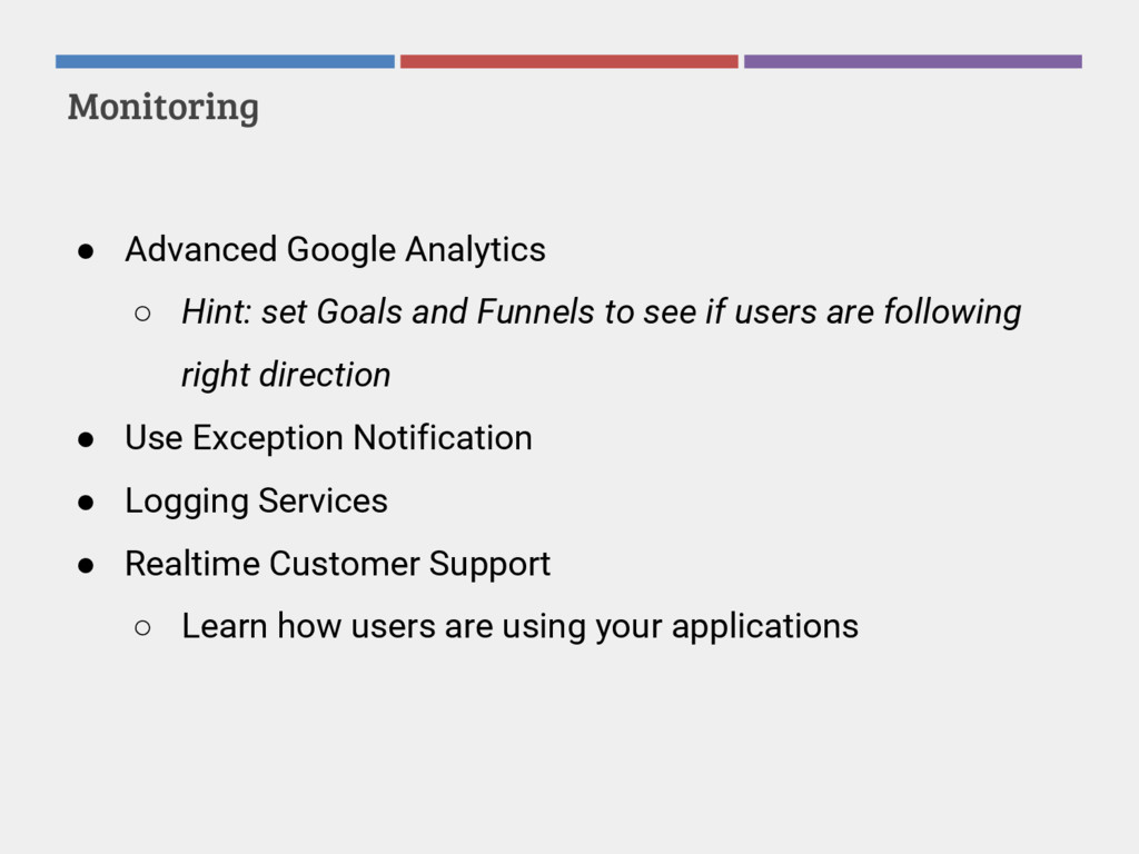Monitoring ● Advanced Google Analytics ○ Hint: ...