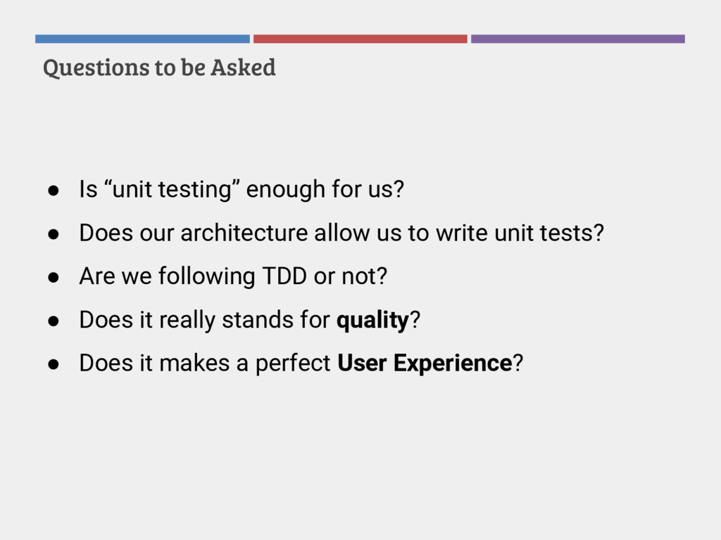 """● Is """"unit testing"""" enough for us? ● Does our a..."""