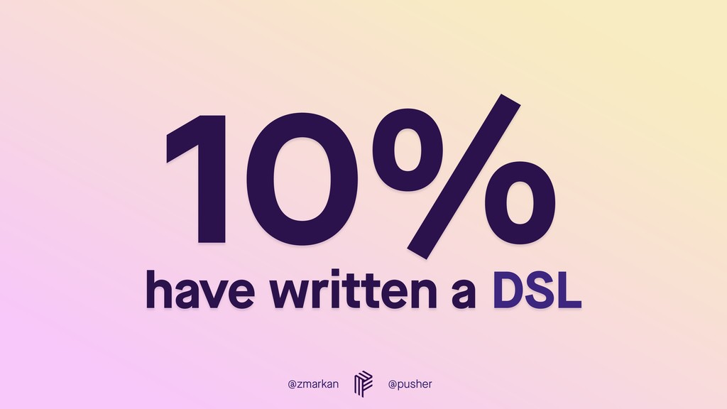 @zmarkan @pusher 10%  have wriżten a DSL