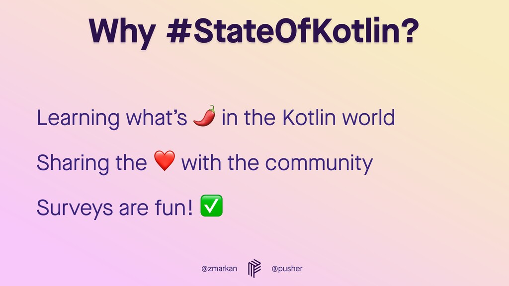 @zmarkan @pusher Why #StateOfKotlin? Learning w...