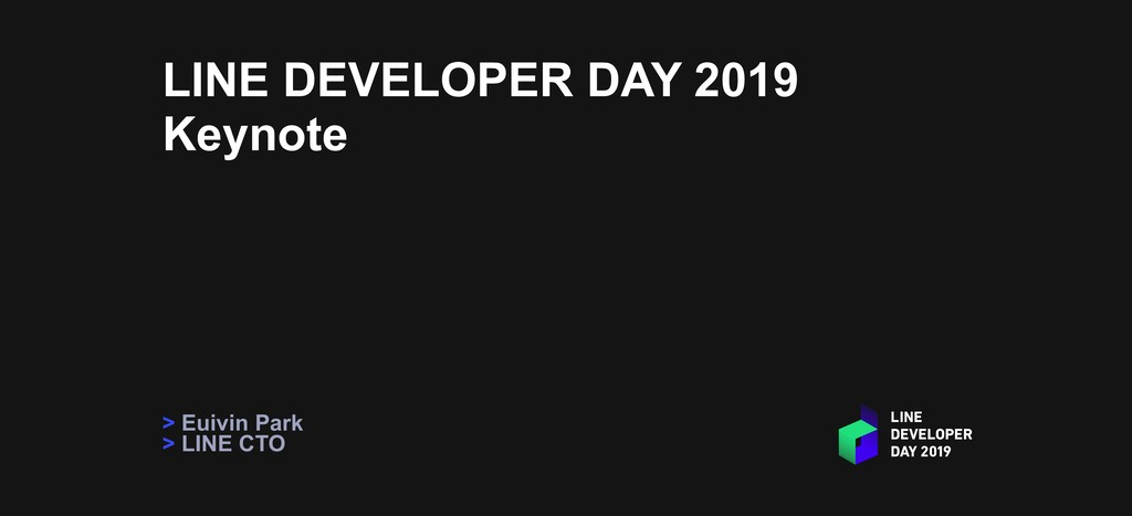 LINE DEVELOPER DAY 2019 Keynote > Euivin Park ...