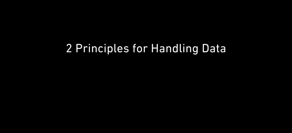 "2 Principles for Handling Data > To keep ""Priva..."