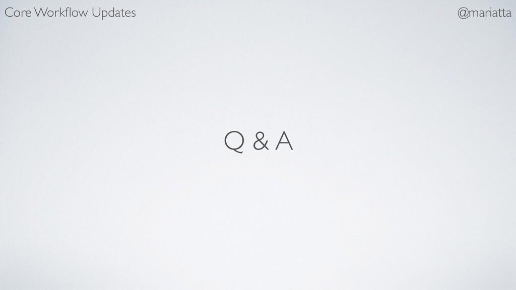Q & A Core Workflow Updates @mariatta