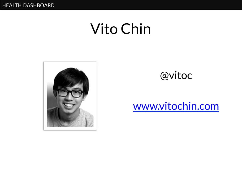 HEALTH DASHBOARD  Vito Chin @vitoc  ww...
