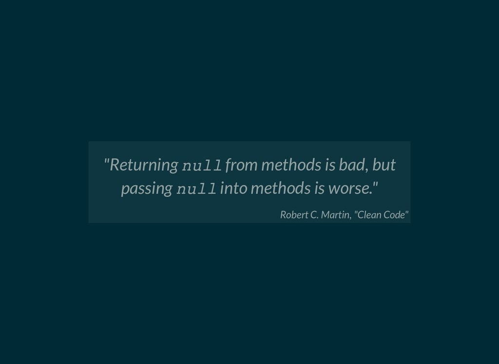 """""""Returning null from methods is bad, but passin..."""
