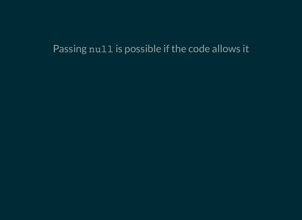 Passing null is possible if the code allows it