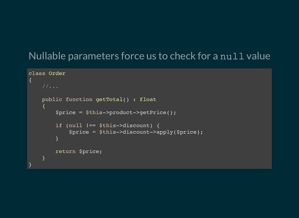 Nullable parameters force us to check for a nul...