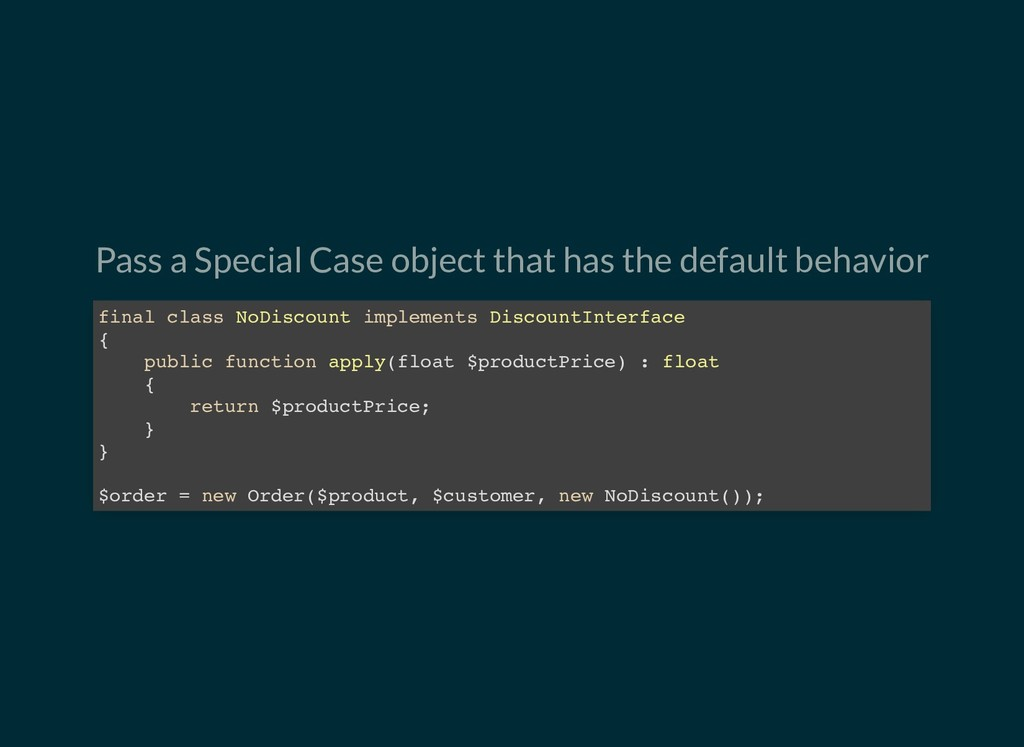 Pass a Special Case object that has the default...