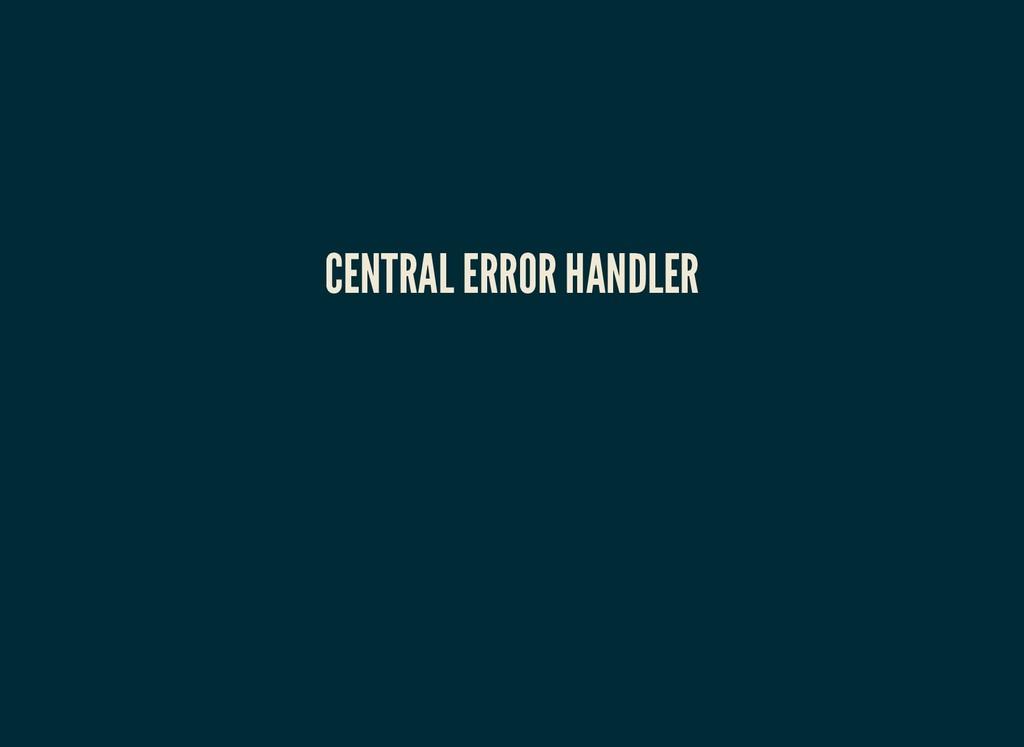 CENTRAL ERROR HANDLER CENTRAL ERROR HANDLER
