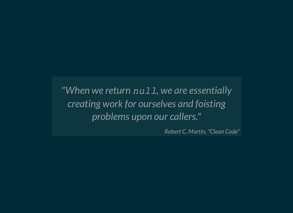 """When we return null, we are essentially creati..."