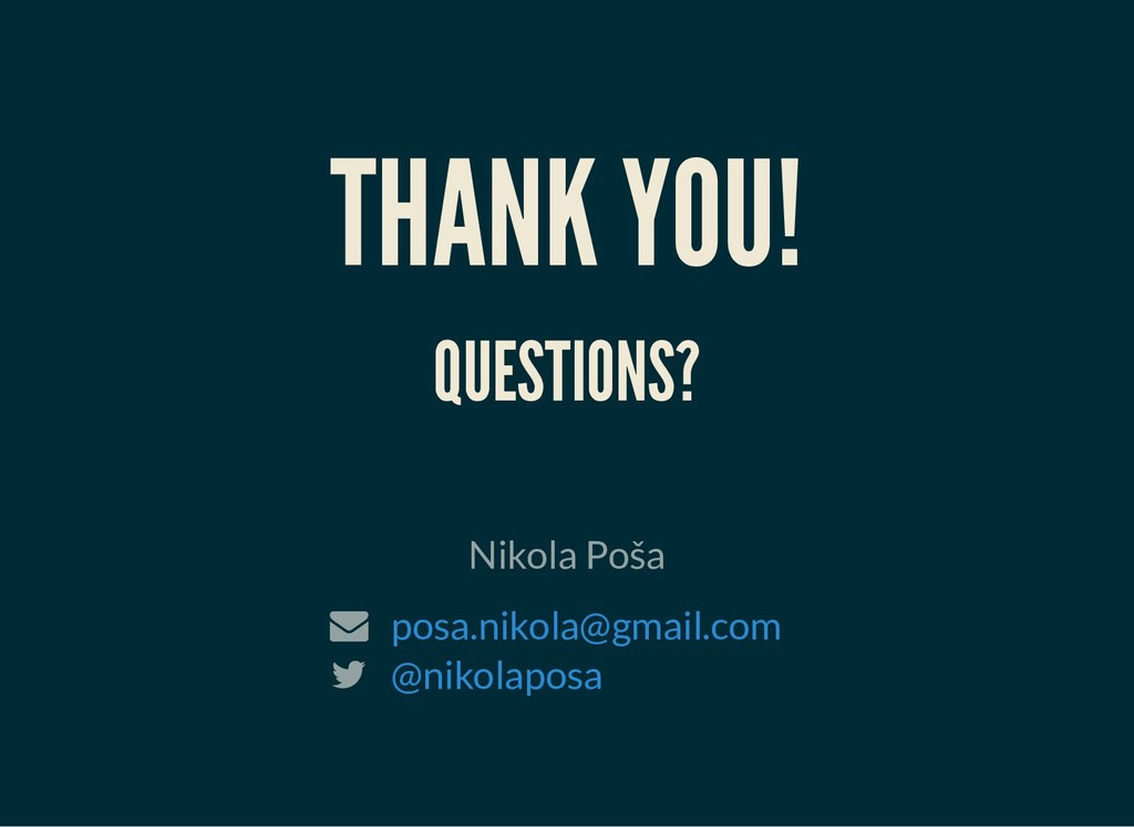 THANK YOU! THANK YOU! QUESTIONS? QUESTIONS? Nik...