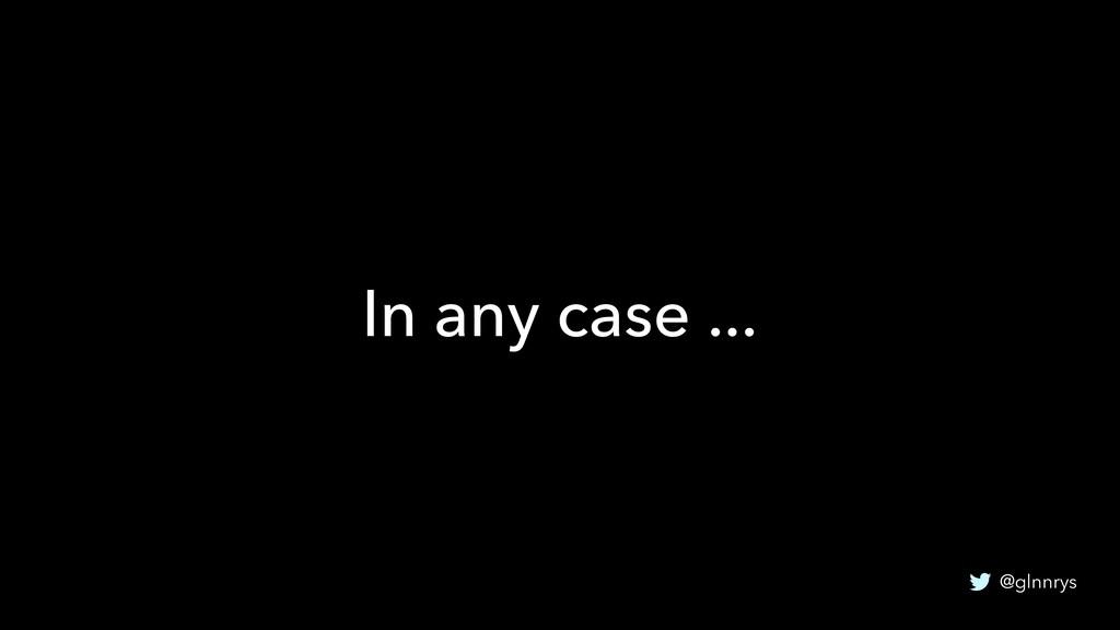 @glnnrys In any case ...