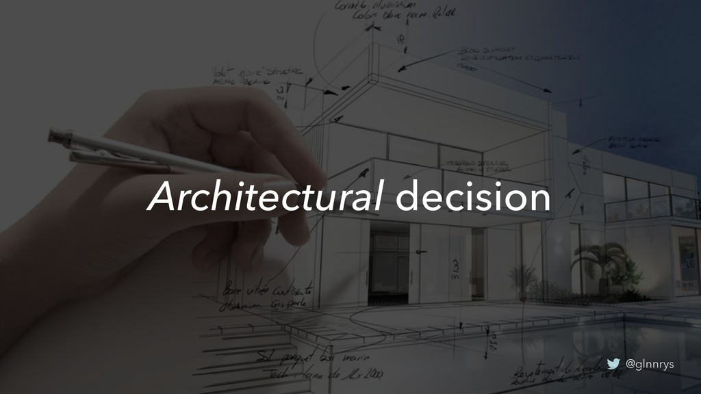 @glnnrys Architectural decision