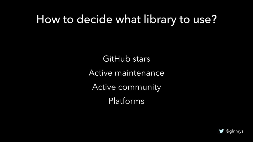 @glnnrys How to decide what library to use? Git...