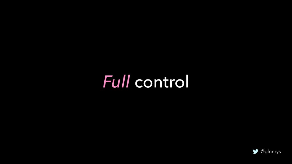 @glnnrys Full control