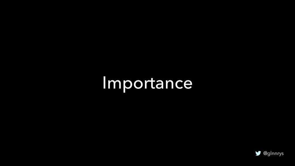 @glnnrys Importance