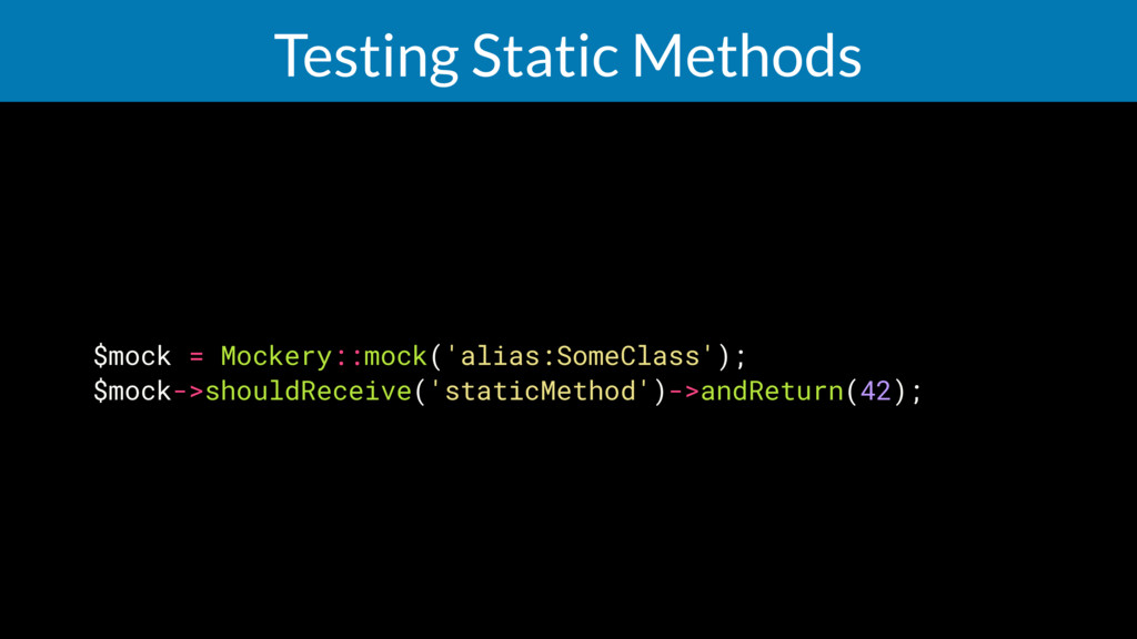 Testing Static Methods $mock = Mockery::mock('a...