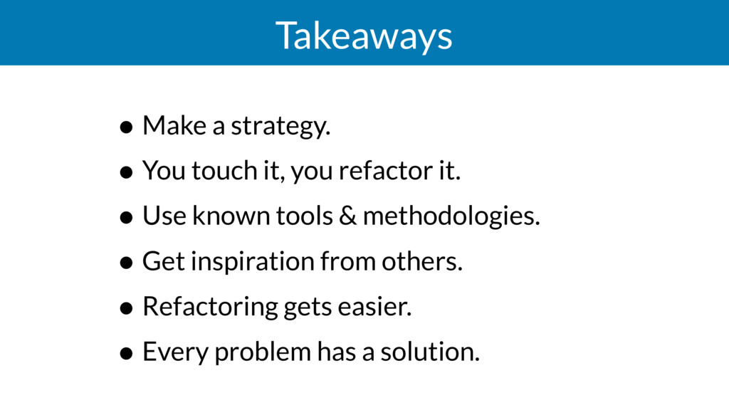 Takeaways • Make a strategy. • You touch it, yo...
