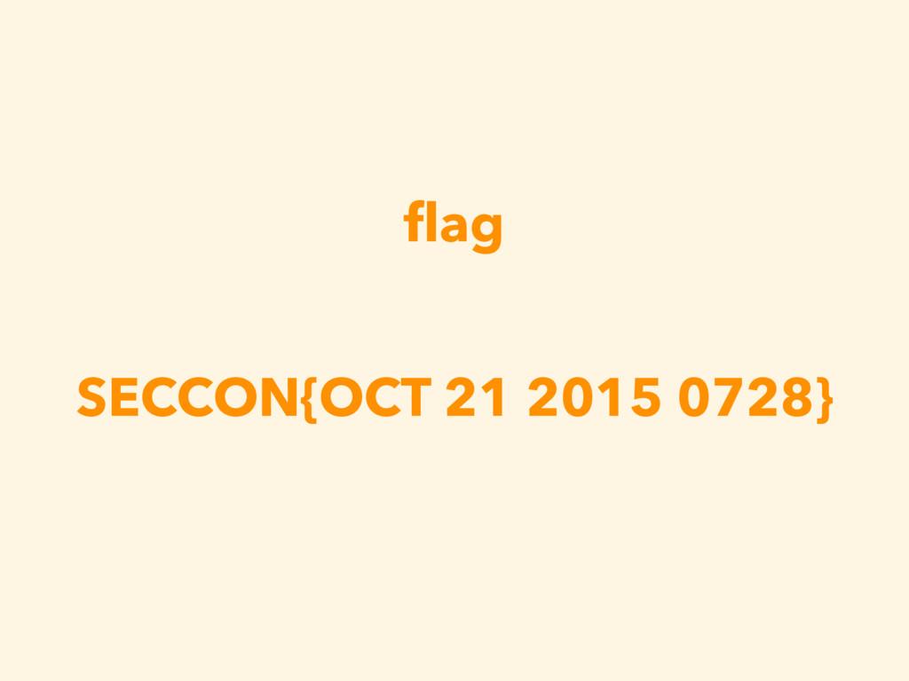 flag SECCON{OCT 21 2015 0728}