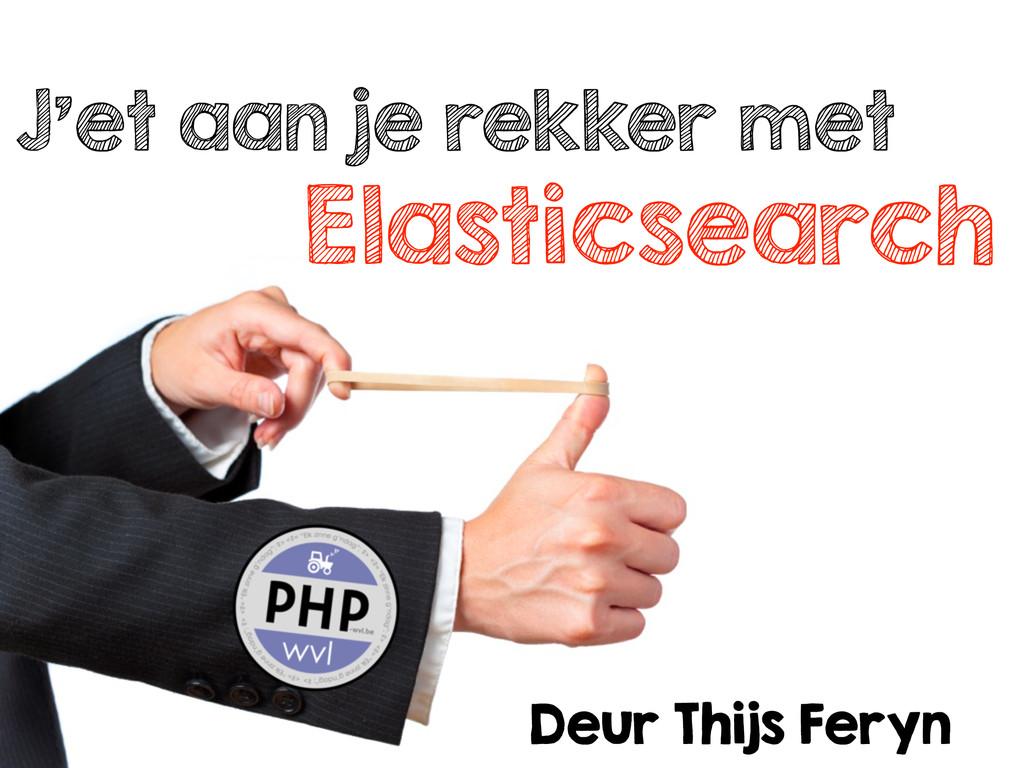 J'et aan je rekker met Elasticsearch Deur Thijs...