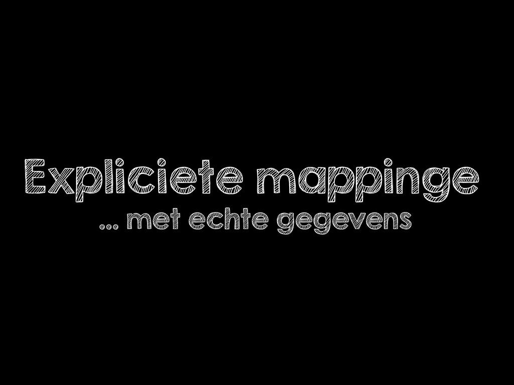 Expliciete mappinge … met echte gegevens