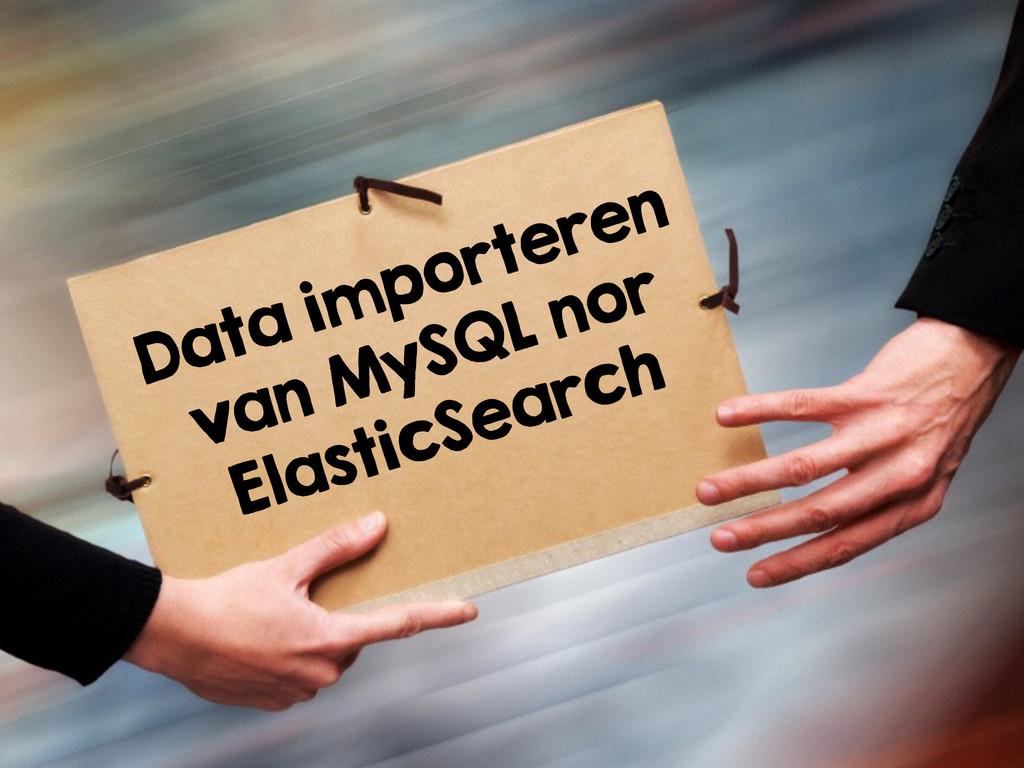Data importeren van MySQL nor ElasticSearch