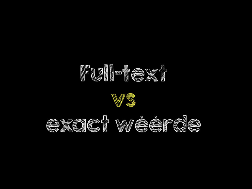 Full-text vs exact wèèrde