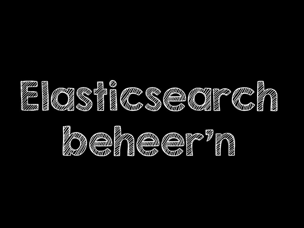 Elasticsearch beheer'n