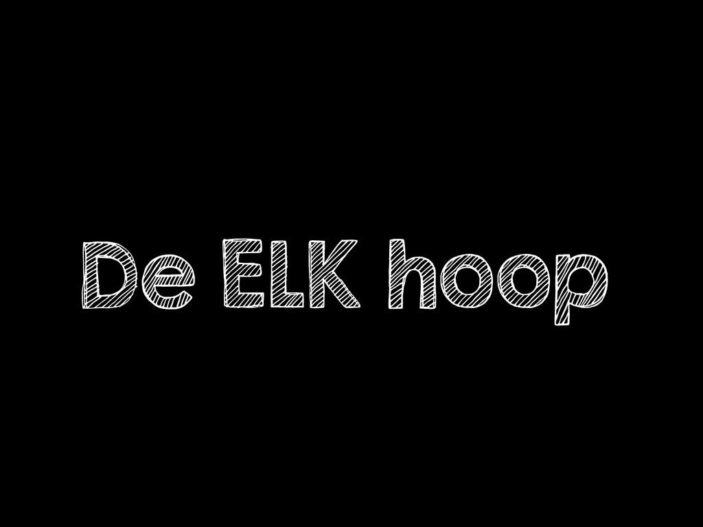 De ELK hoop