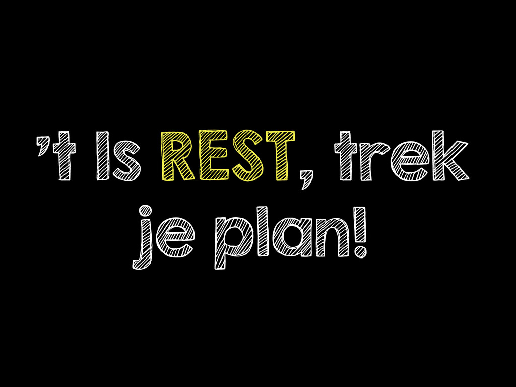 't Is REST, trek je plan!