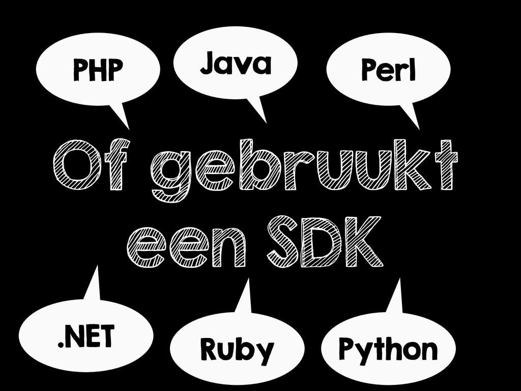 Of gebruukt een SDK PHP Java Perl Python Ruby ....