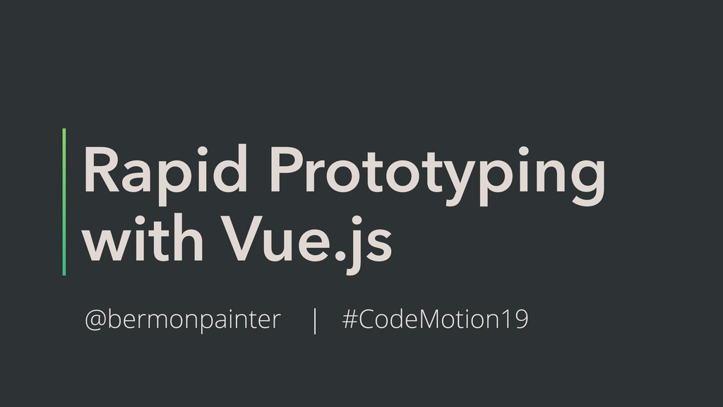 Rapid Prototyping with Vue.js @bermonpainter | ...