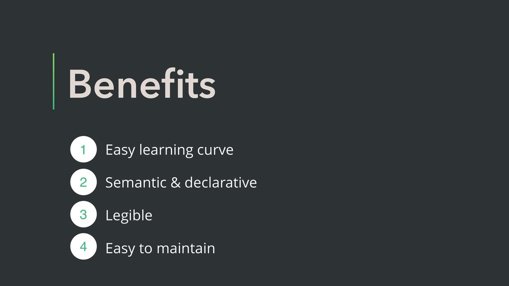 Benefits Easy learning curve Semantic & declarat...
