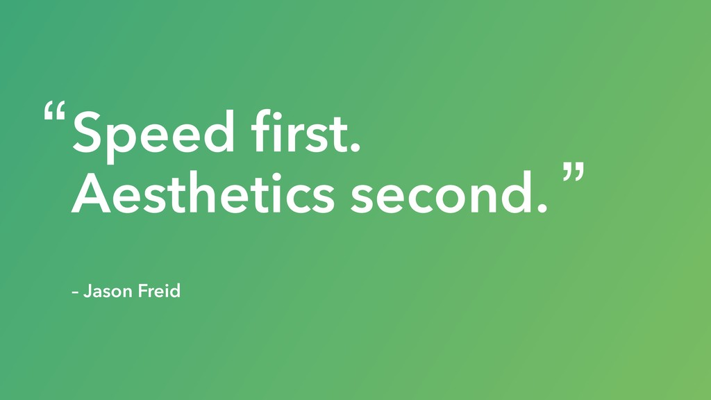 "Speed first. Aesthetics second. – Jason Freid "" """
