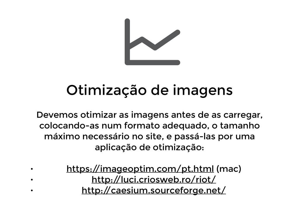 Otimização de imagens ! Devemos otimizar as im...