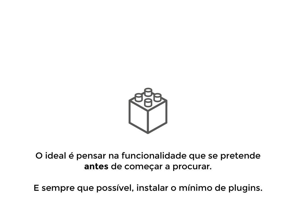 O ideal é pensar na funcionalidade que se prete...