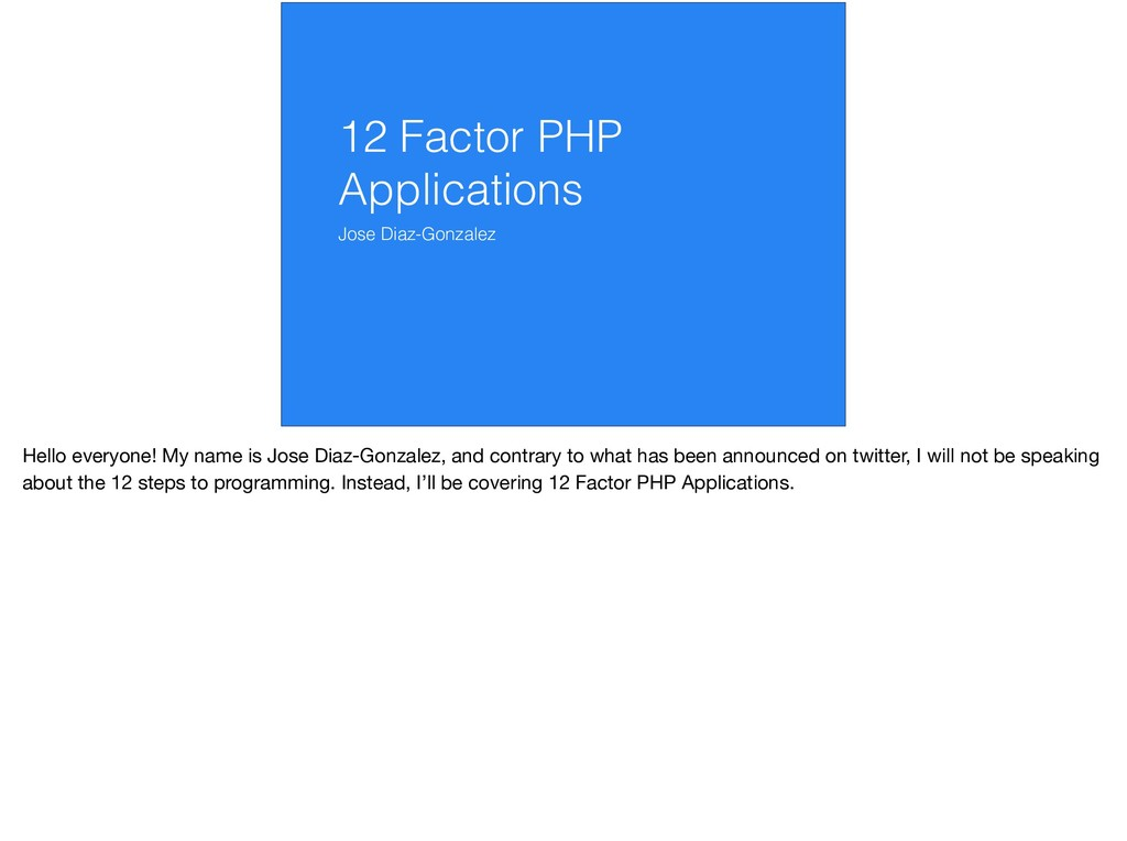 12 Factor PHP Applications Jose Diaz-Gonzalez H...