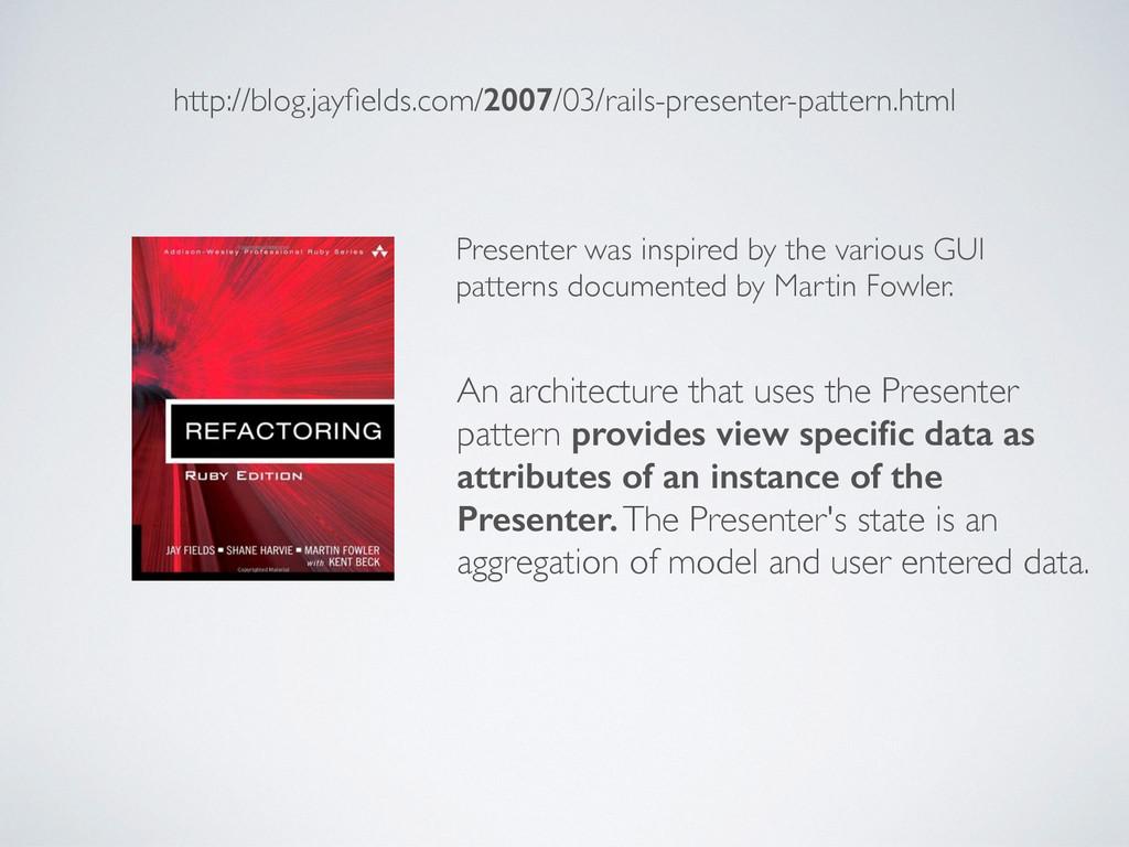 http://blog.jayfields.com/2007/03/rails-presente...