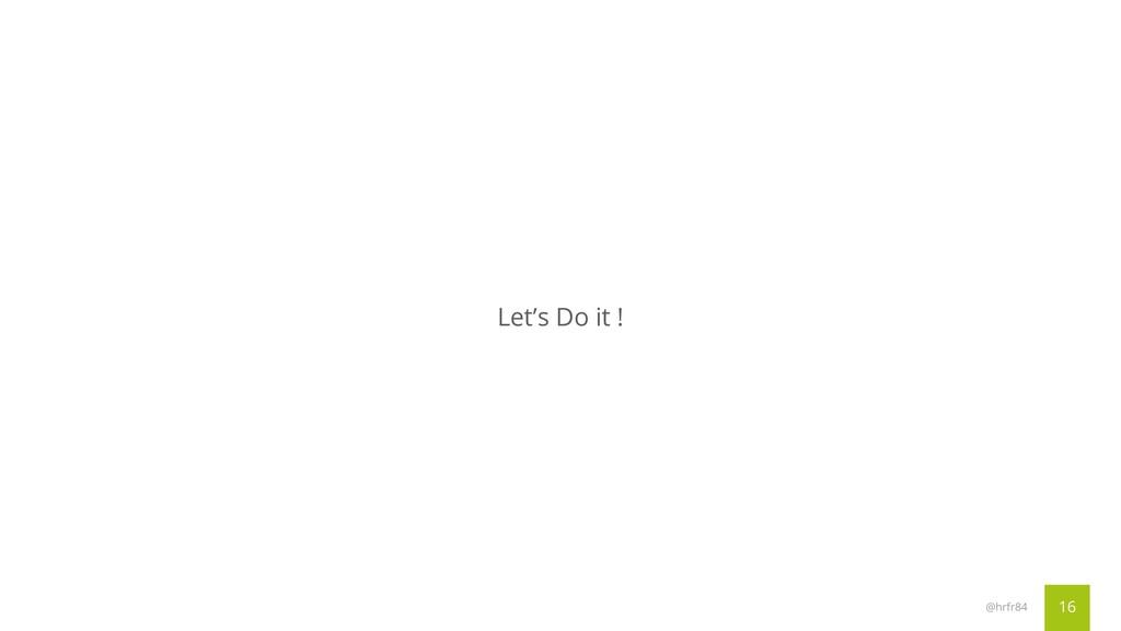 16 @hrfr84 Let's Do it !