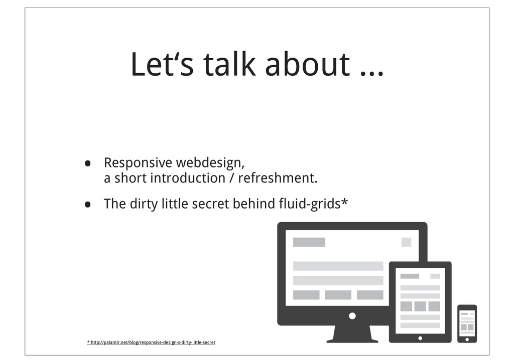 Let's talk about ... • Responsive webdesign, a ...