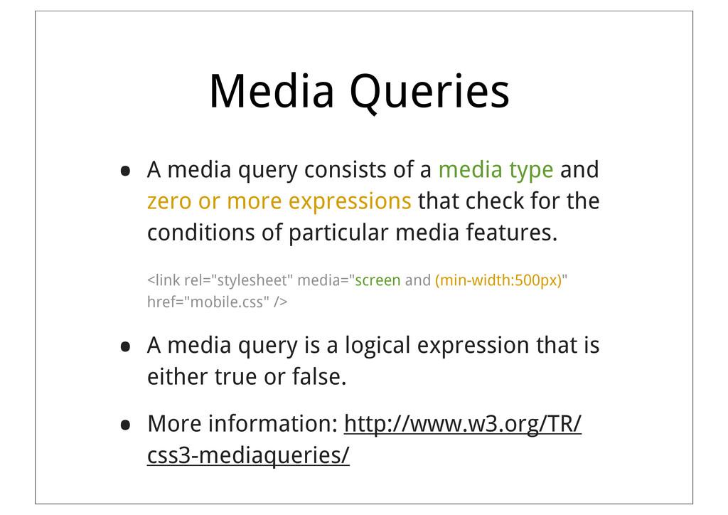 Media Queries • A media query consists of a med...