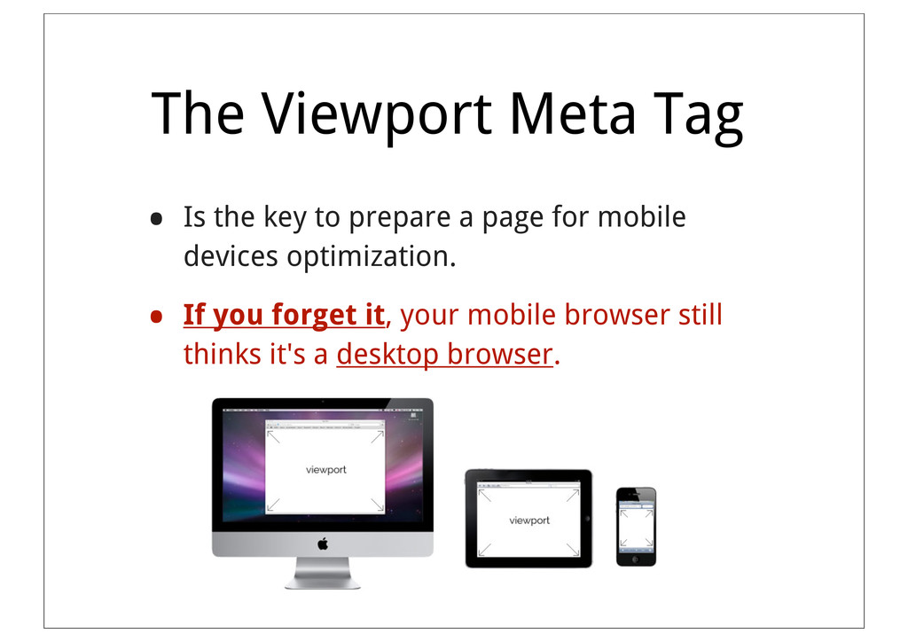 The Viewport Meta Tag • Is the key to prepare a...