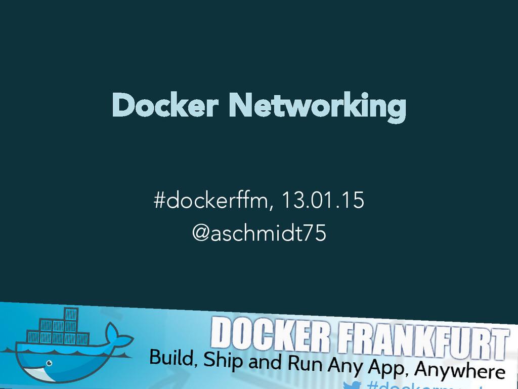 Docker Networking #dockerffm, 13.01.15 @aschmid...