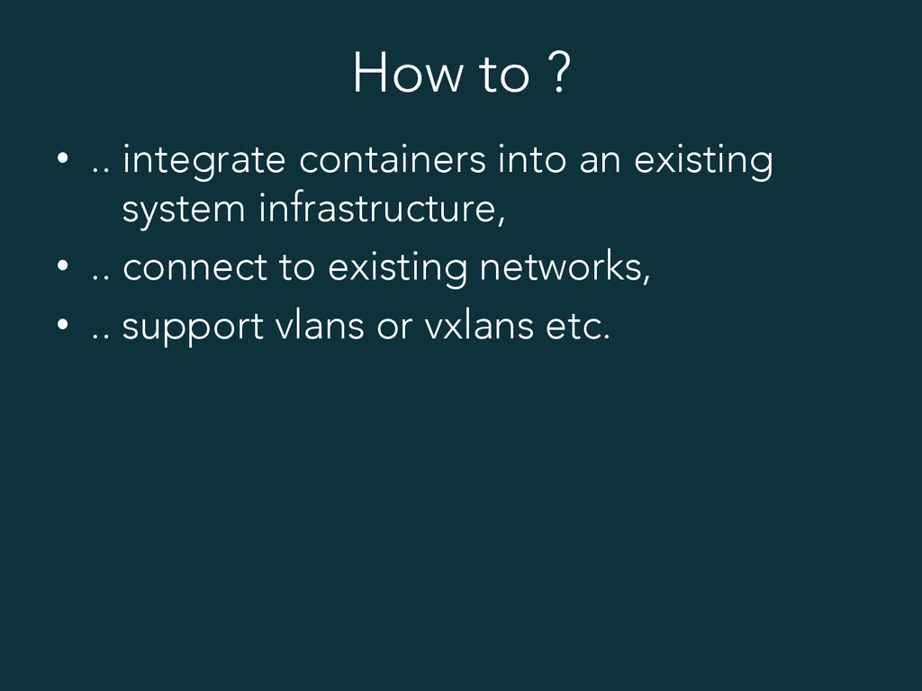 How to ? • .. integrate containers into an exi...