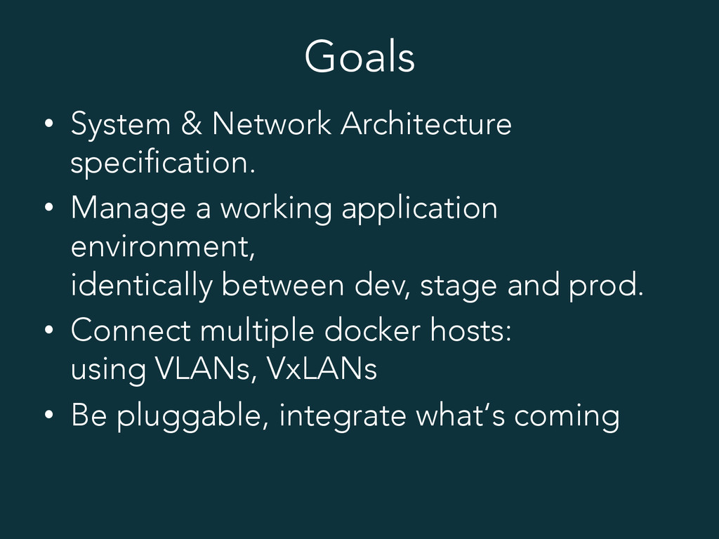 Goals • System & Network Architecture specific...