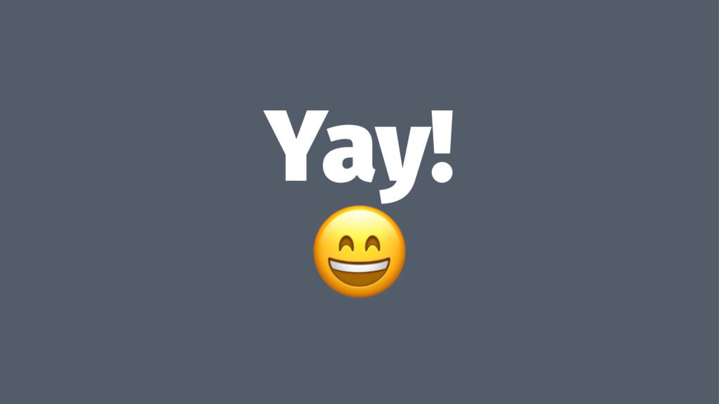 Yay! !