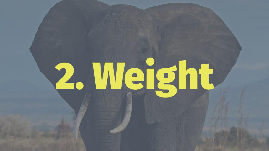 2. Weight